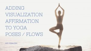 Adding Visualization Affirmation To yoga poses