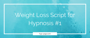 Weight Loss Hypnosis Script #1 Free