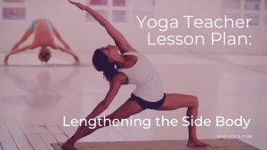 Yoga Teacher Plan for Class Lengthening the Side Body