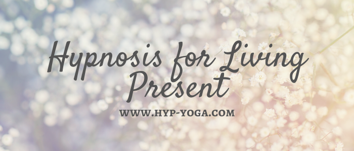 hypnosis for living present