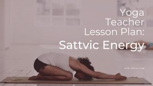yoga teacher lesson plan on sattvic energy