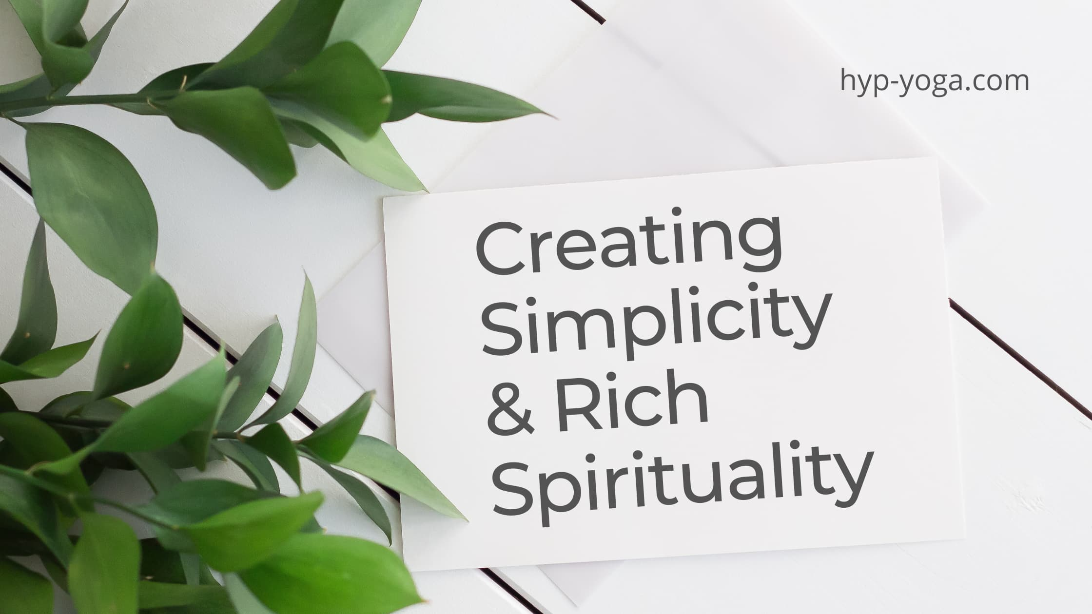 Creating Simplicity and Rich Spirituality