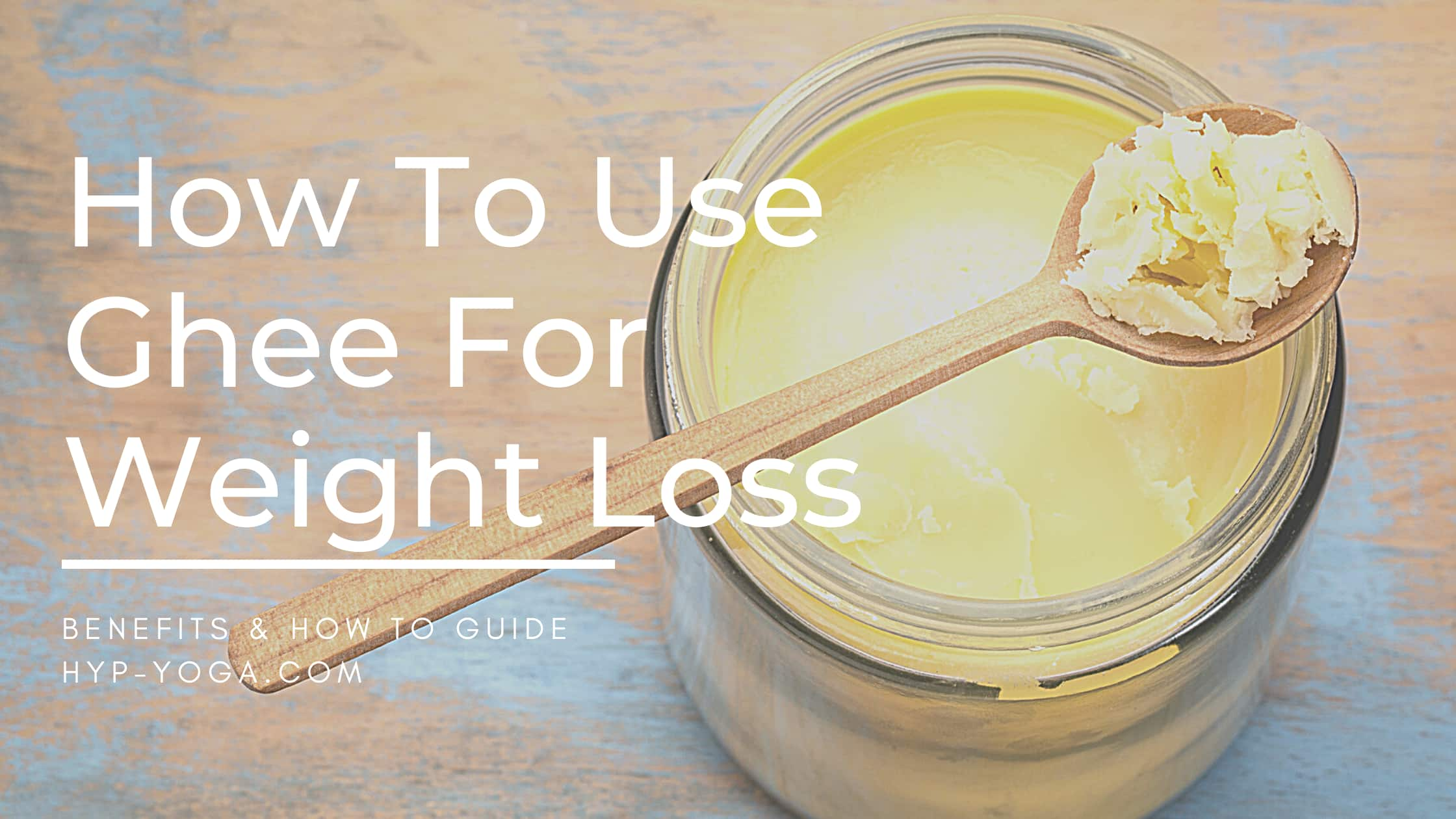 How To Use Ghee For Weight Loss - An Ayurvedic Aspect Of Clarified Butter