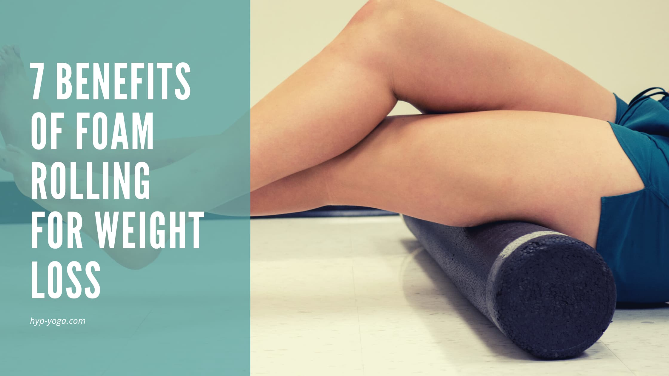 7 Benefits of Foam Rolling for Weight Loss