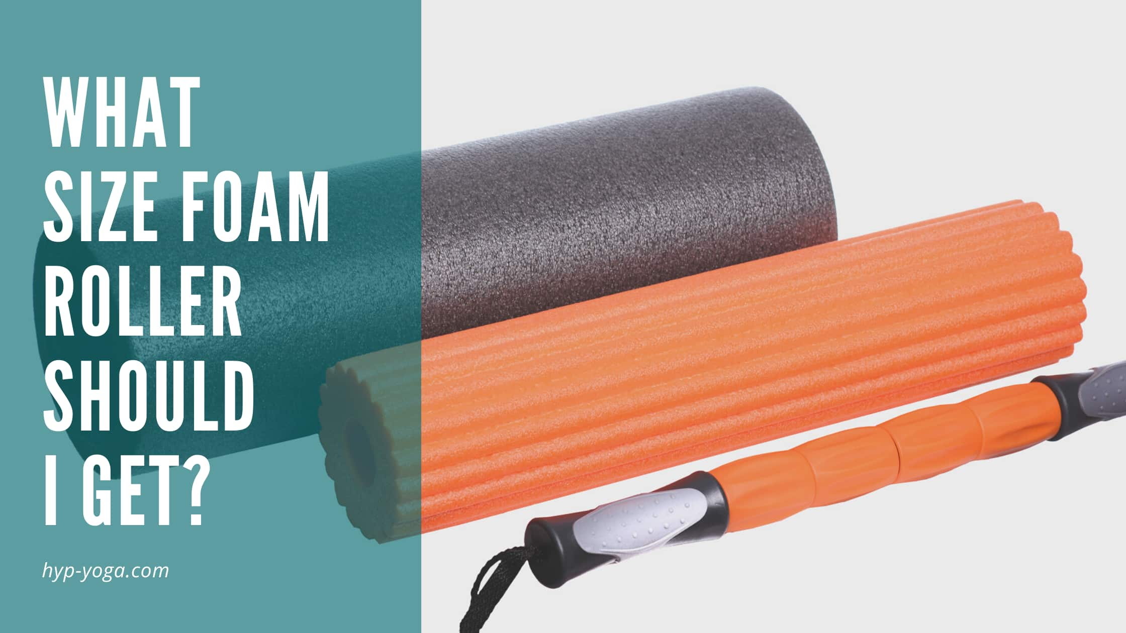 What Size Foam Roller Should I Get?